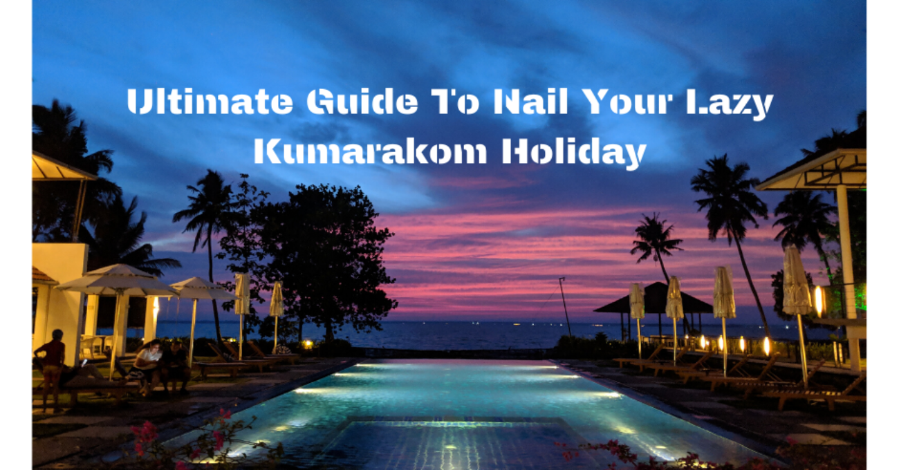 Ultimate Guide To Nail Your Lazy Kumarakom Holiday (1)